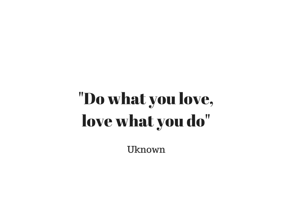 -Do what you love,love what you do